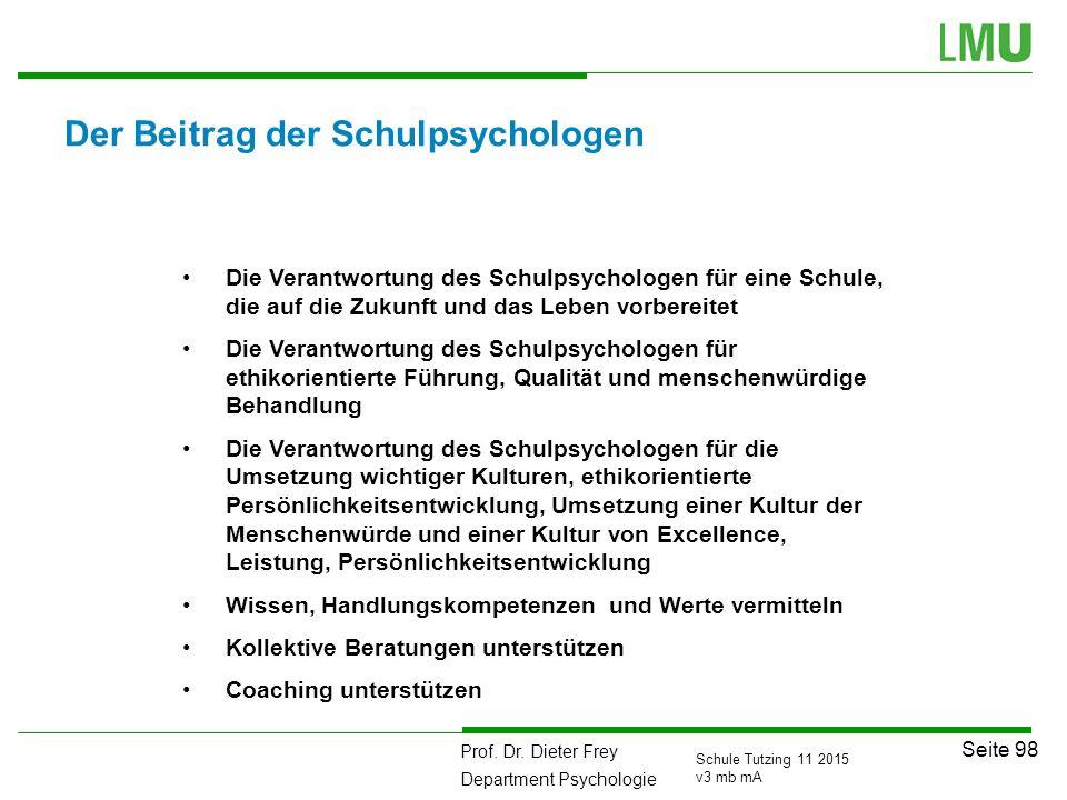 Prof. Dr. Dieter Frey Department Psychologie Seite 98 Schule Tutzing 11 2015 v3 mb mA Der Beitrag der Schulpsychologen Die Verantwortung des Schulpsyc