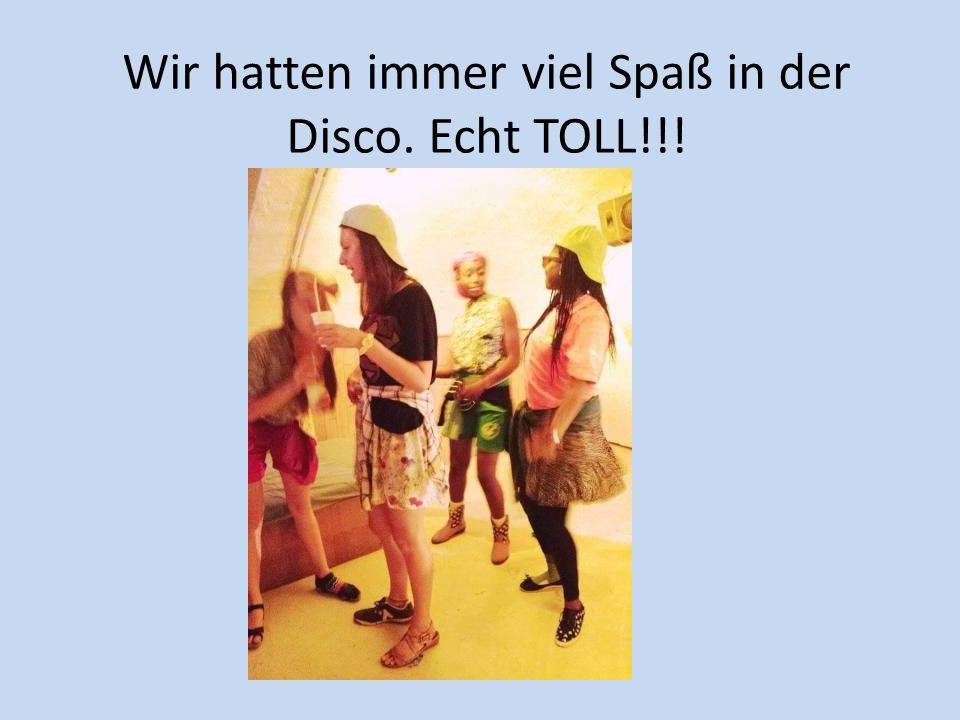 Wir hatten immer viel Spaß in der Disco. Echt TOLL!!!