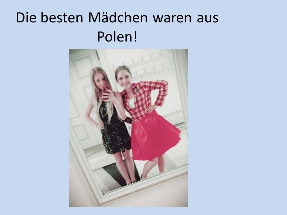Die besten Mädchen waren aus Polen!
