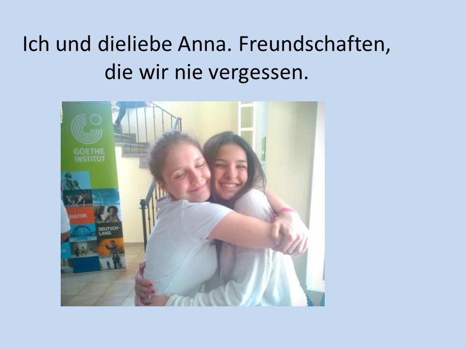 Ich und dieliebe Anna. Freundschaften, die wir nie vergessen.