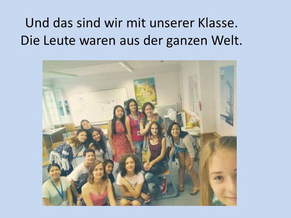 Und das sind wir mit unserer Klasse. Die Leute waren aus der ganzen Welt.