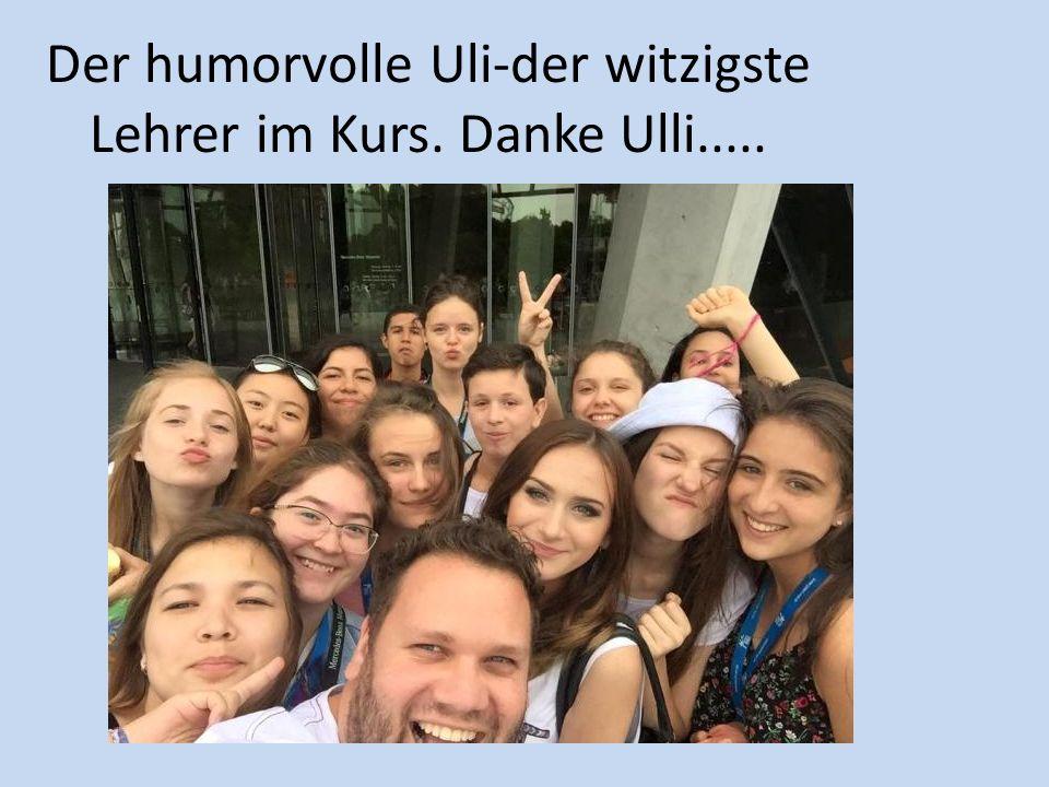 Der humorvolle Uli-der witzigste Lehrer im Kurs. Danke Ulli.....