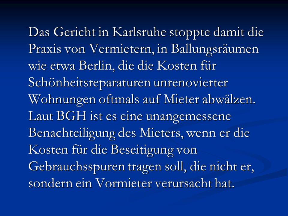 Das Gericht in Karlsruhe stoppte damit die Praxis von Vermietern, in Ballungsräumen wie etwa Berlin, die die Kosten für Schönheitsreparaturen unrenovierter Wohnungen oftmals auf Mieter abwälzen.