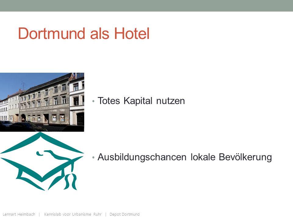 Dortmund als Hotel Lennart Heimbach | Kennislab voor Urbanisme Ruhr | Depot Dortmund Totes Kapital nutzen Ausbildungschancen lokale Bevölkerung