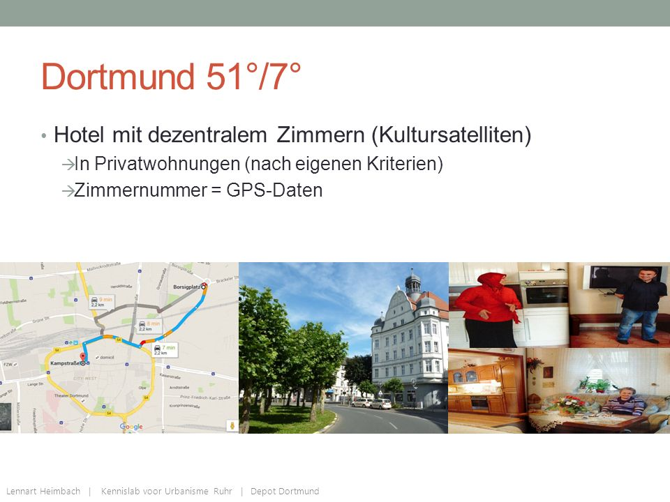 Dortmund 51°/7° Hotel mit dezentralem Zimmern (Kultursatelliten)  In Privatwohnungen (nach eigenen Kriterien)  Zimmernummer = GPS-Daten Lennart Heimbach | Kennislab voor Urbanisme Ruhr | Depot Dortmund