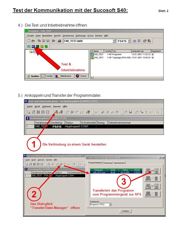Test der Kommunikation mit der Sucosoft S40: Blatt: 2 4.) Die Test und Inbetriebnahme öffnen: 5.) Ankoppeln und Transfer der Programmdatei: Test & Inb