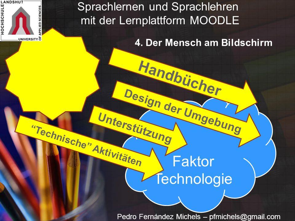 """Faktor Technologie Handbücher Design der Umgebung Unterstützung """"Technische"""" Aktivitäten 4. Der Mensch am Bildschirm Sprachlernen und Sprachlehren mit"""
