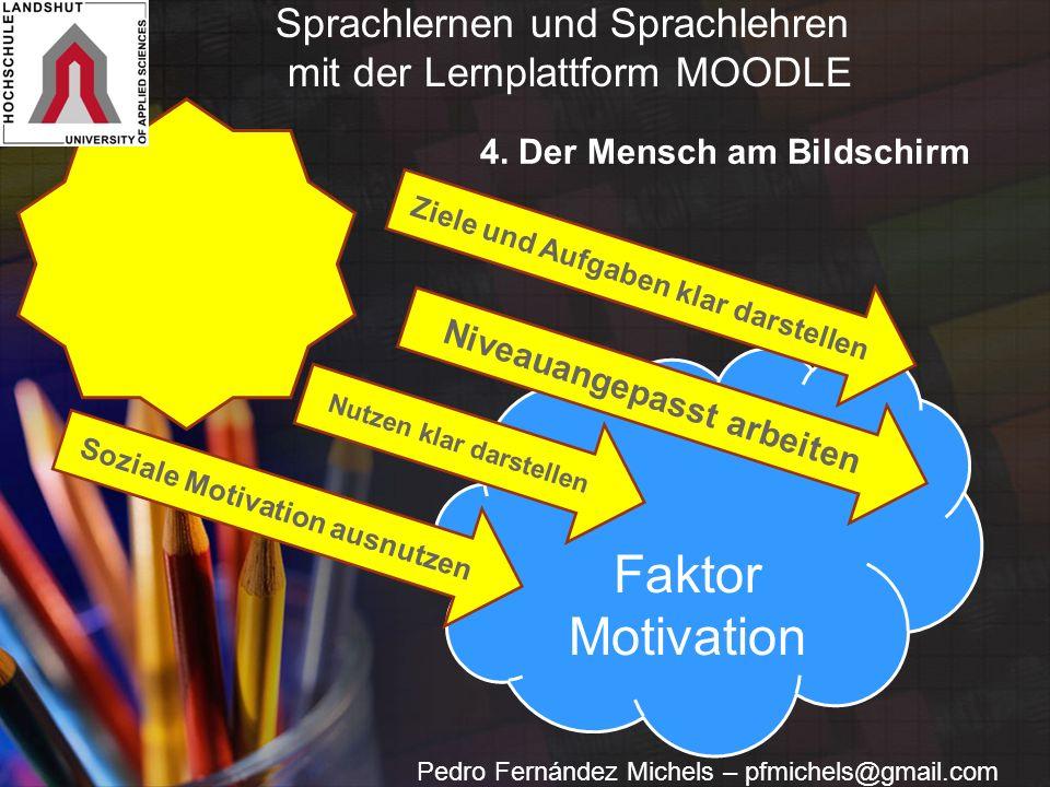 Faktor Motivation Ziele und Aufgaben klar darstellen Niveauangepasst arbeiten Nutzen klar darstellen Soziale Motivation ausnutzen Pedro Fernández Michels – pfmichels@gmail.com 4.