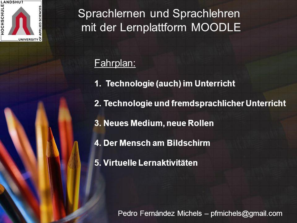 Pedro Fernández Michels – pfmichels@gmail.com Fahrplan: 1.Technologie (auch) im Unterricht 2. Technologie und fremdsprachlicher Unterricht 3. Neues Me