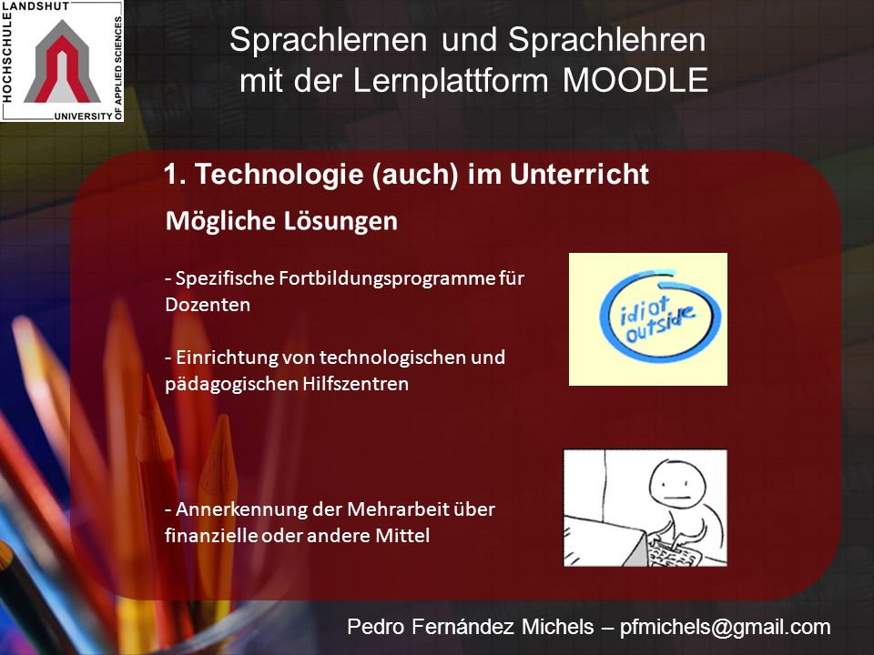 Pedro Fernández Michels – pfmichels@gmail.com Mögliche Lösungen - Spezifische Fortbildungsprogramme für Dozenten - Einrichtung von technologischen und