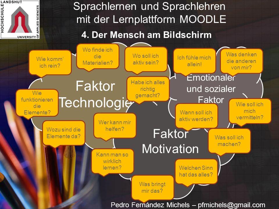Pedro Fernández Michels – pfmichels@gmail.com Faktor Technologie Faktor Motivation Emotionaler und sozialer Faktor Kann man so wirklich lernen? Wann s