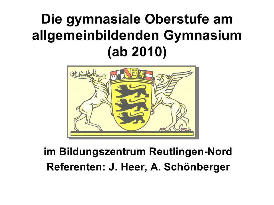 Die gymnasiale Oberstufe am allgemeinbildenden Gymnasium (ab 2010) im Bildungszentrum Reutlingen-Nord Referenten: J.