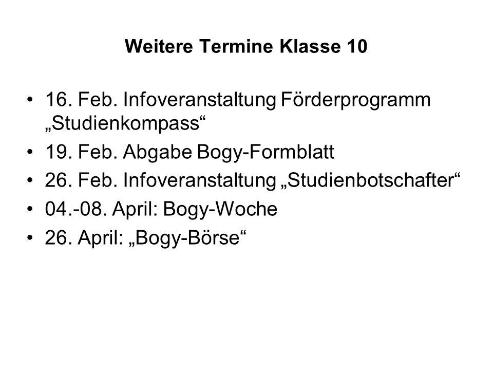 """Weitere Termine Klasse 10 16. Feb. Infoveranstaltung Förderprogramm """"Studienkompass"""" 19. Feb. Abgabe Bogy-Formblatt 26. Feb. Infoveranstaltung """"Studie"""