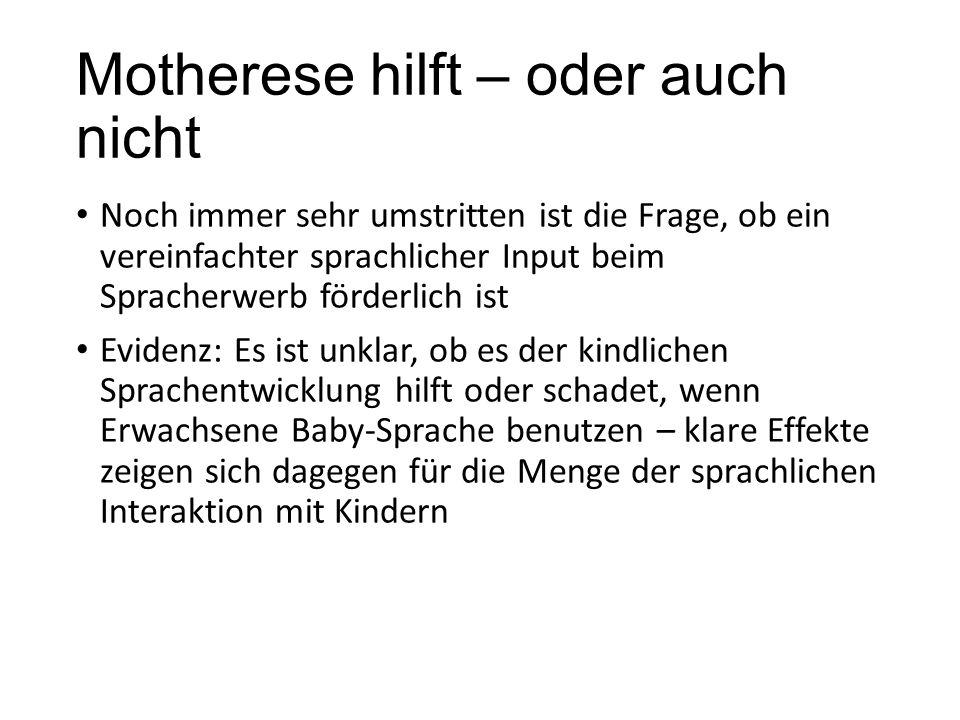 Motherese hilft – oder auch nicht Noch immer sehr umstritten ist die Frage, ob ein vereinfachter sprachlicher Input beim Spracherwerb förderlich ist E