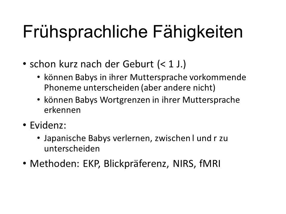 Frühsprachliche Fähigkeiten schon kurz nach der Geburt (< 1 J.) können Babys in ihrer Muttersprache vorkommende Phoneme unterscheiden (aber andere nic