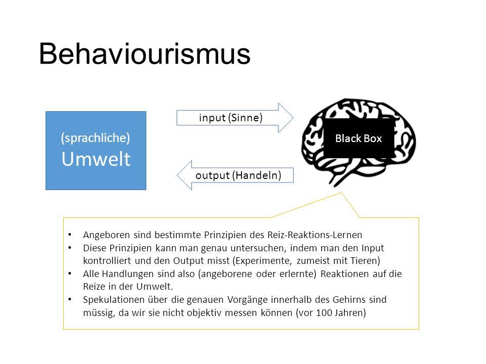 Behaviourismus (sprachliche) Umwelt input (Sinne) output (Handeln) Angeboren sind bestimmte Prinzipien des Reiz-Reaktions-Lernen Diese Prinzipien kann
