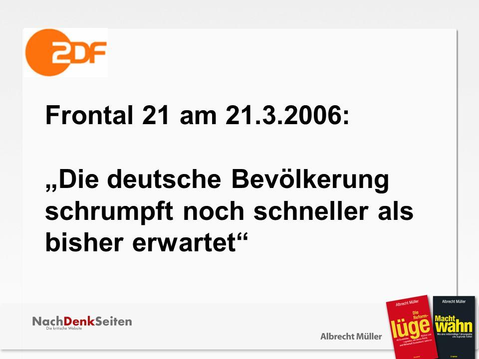 """Frontal 21 am 21.3.2006: """"Die deutsche Bevölkerung schrumpft noch schneller als bisher erwartet"""