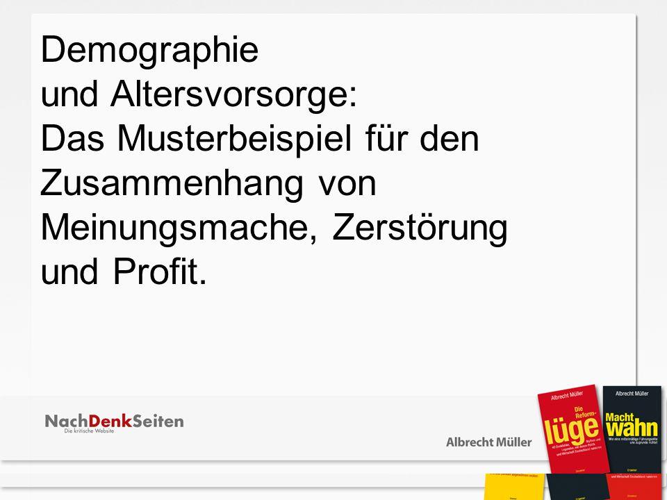 Demographie und Altersvorsorge: Das Musterbeispiel für den Zusammenhang von Meinungsmache, Zerstörung und Profit.