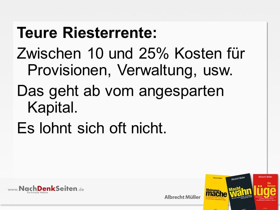 Teure Riesterrente: Zwischen 10 und 25% Kosten für Provisionen, Verwaltung, usw.