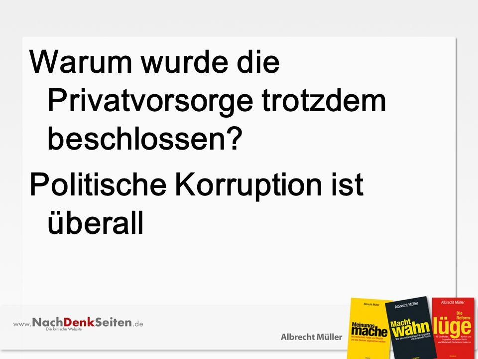 Warum wurde die Privatvorsorge trotzdem beschlossen Politische Korruption ist überall