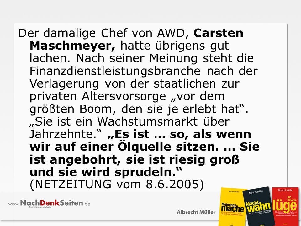 Der damalige Chef von AWD, Carsten Maschmeyer, hatte übrigens gut lachen.