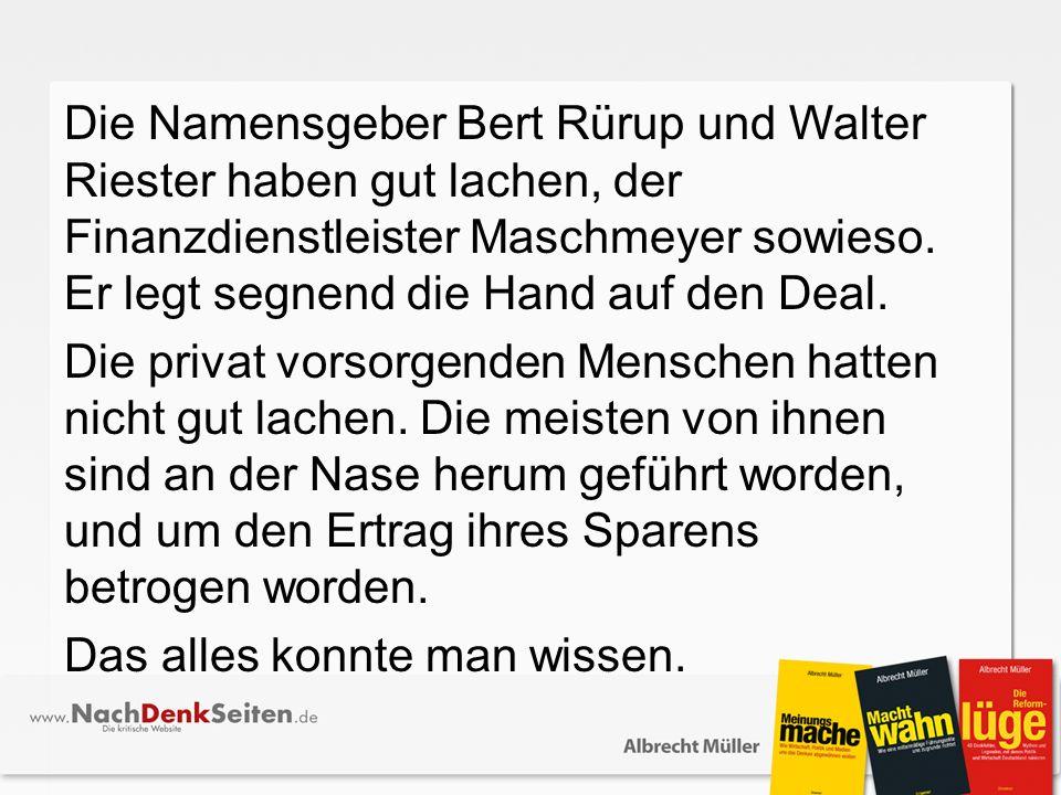 Die Namensgeber Bert Rürup und Walter Riester haben gut lachen, der Finanzdienstleister Maschmeyer sowieso.