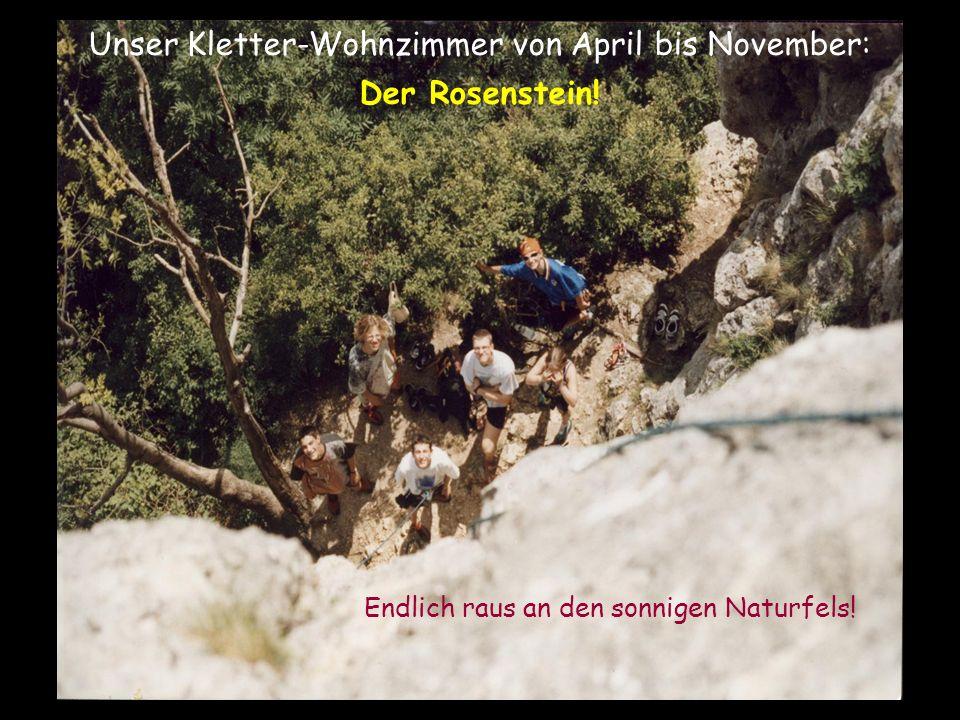 Unser Kletter-Wohnzimmer von April bis November: Der Rosenstein.