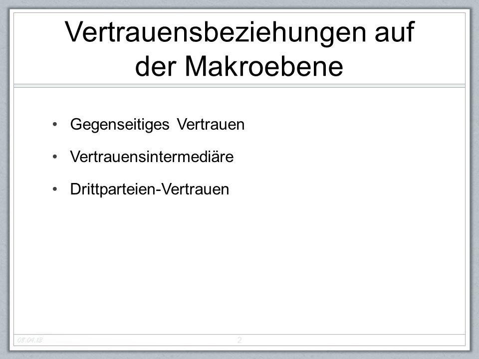 Vertrauensbeziehungen auf der Makroebene Gegenseitiges Vertrauen Vertrauensintermediäre Drittparteien-Vertrauen 2 08.04.13