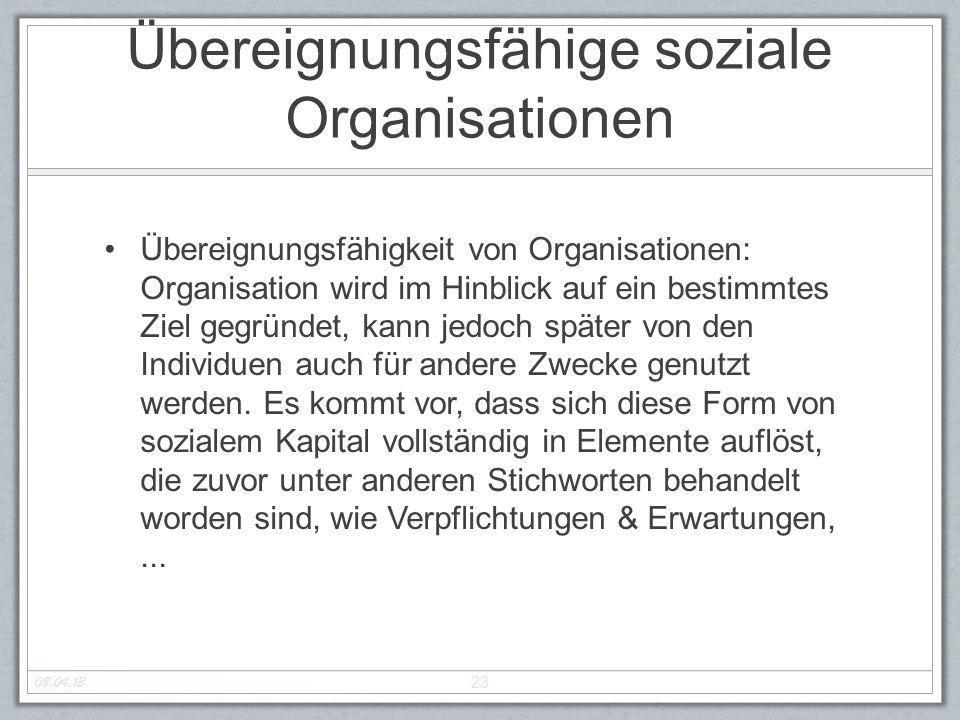 Übereignungsfähige soziale Organisationen Übereignungsfähigkeit von Organisationen: Organisation wird im Hinblick auf ein bestimmtes Ziel gegründet, kann jedoch später von den Individuen auch für andere Zwecke genutzt werden.