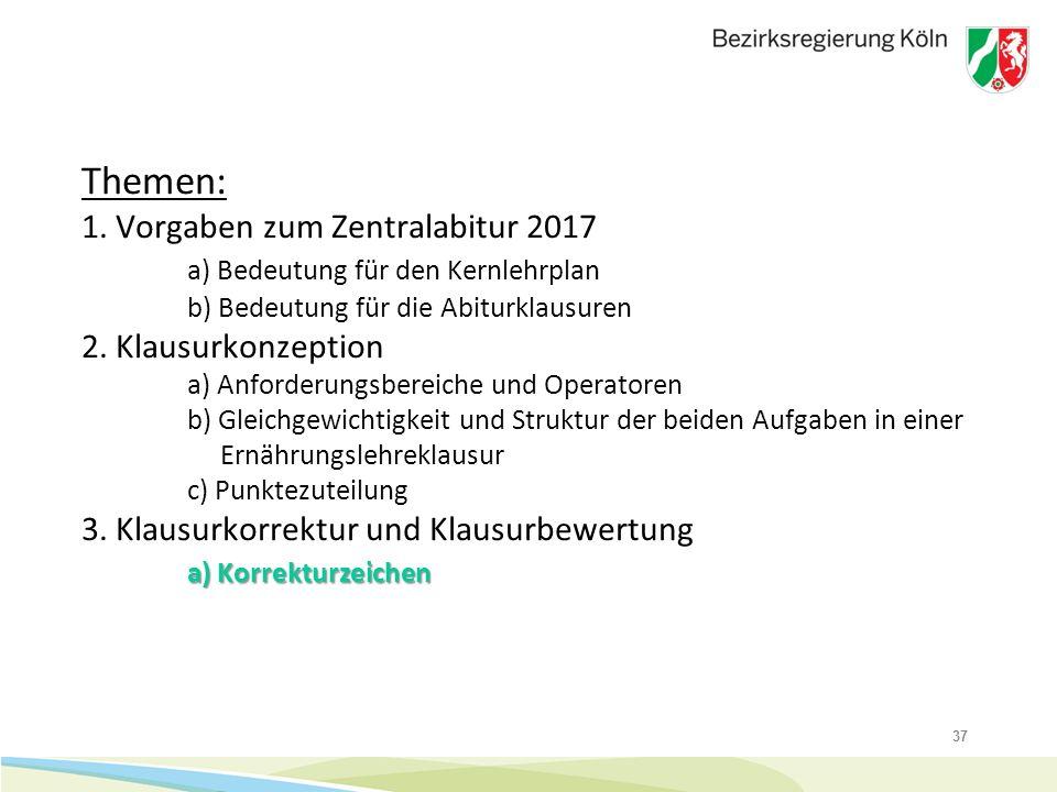 37 a) Korrekturzeichen Themen: 1. Vorgaben zum Zentralabitur 2017 a) Bedeutung für den Kernlehrplan b) Bedeutung für die Abiturklausuren 2. Klausurkon