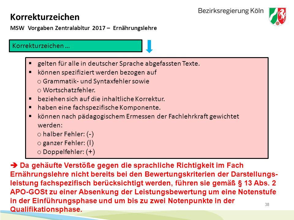 38 Korrekturzeichen MSW Vorgaben Zentralabitur 2017 – Ernährungslehre Korrekturzeichen …  gelten für alle in deutscher Sprache abgefassten Texte.