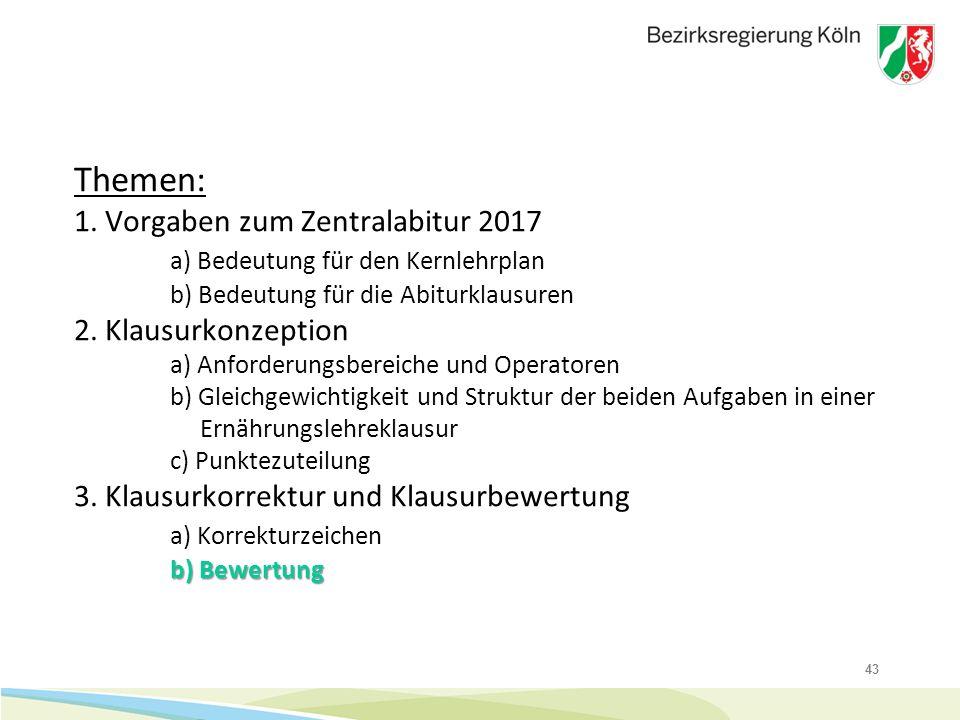 43 b) Bewertung Themen: 1. Vorgaben zum Zentralabitur 2017 a) Bedeutung für den Kernlehrplan b) Bedeutung für die Abiturklausuren 2. Klausurkonzeption