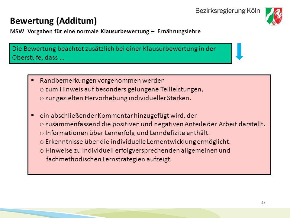 47 Bewertung (Additum) MSW Vorgaben für eine normale Klausurbewertung – Ernährungslehre Die Bewertung beachtet zusätzlich bei einer Klausurbewertung i
