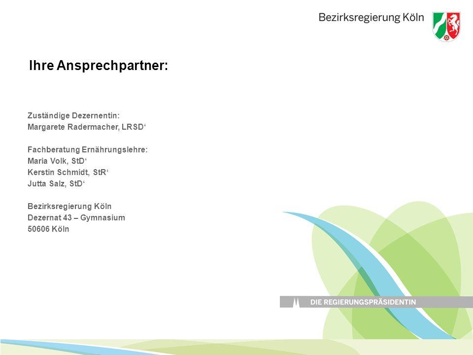 Zuständige Dezernentin: Margarete Radermacher, LRSD' Fachberatung Ernährungslehre: Maria Volk, StD' Kerstin Schmidt, StR' Jutta Salz, StD' Bezirksregi