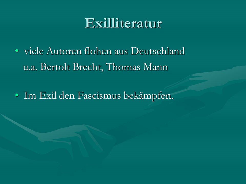 Exilliteratur viele Autoren flohen aus Deutschlandviele Autoren flohen aus Deutschland u.a. Bertolt Brecht, Thomas Mann u.a. Bertolt Brecht, Thomas Ma