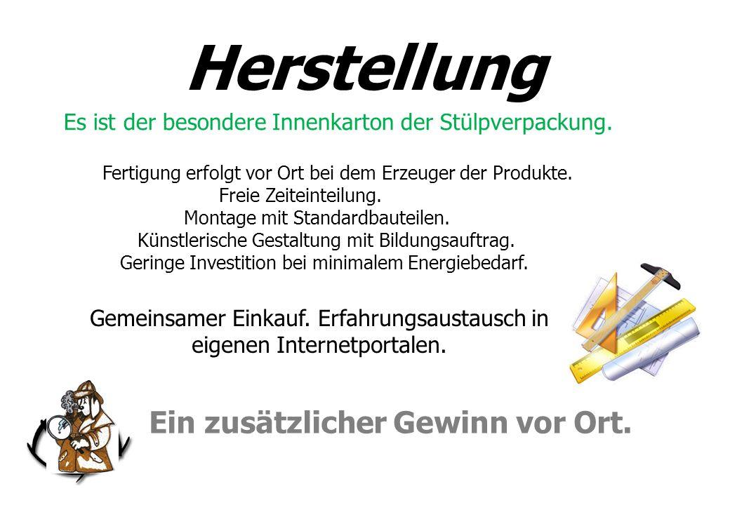 Ein zusätzlicher Gewinn vor Ort. Fertigung erfolgt vor Ort bei dem Erzeuger der Produkte.