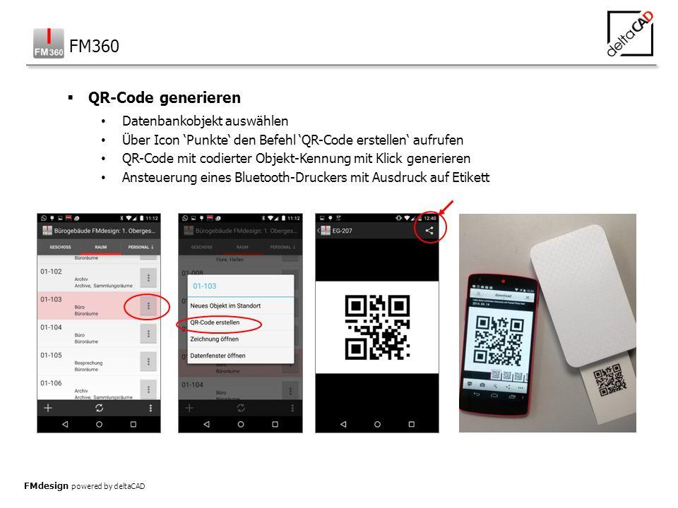 FMdesign powered by deltaCAD  QR-Code generieren Datenbankobjekt auswählen Über Icon 'Punkte' den Befehl 'QR-Code erstellen' aufrufen QR-Code mit codierter Objekt-Kennung mit Klick generieren Ansteuerung eines Bluetooth-Druckers mit Ausdruck auf Etikett FM360