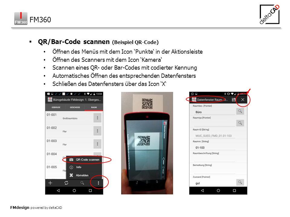 FMdesign powered by deltaCAD  QR/Bar-Code scannen (Beispiel QR-Code) Öffnen des Menüs mit dem Icon 'Punkte' in der Aktionsleiste Öffnen des Scanners mit dem Icon 'Kamera' Scannen eines QR- oder Bar-Codes mit codierter Kennung Automatisches Öffnen des entsprechenden Datenfensters Schließen des Datenfensters über das Icon 'X' FM360 QR-Code scannen Info Abmelden