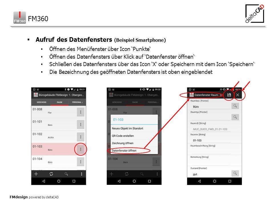 FMdesign powered by deltaCAD  Funktionen des Datenfensters im Überblick Editieren von Objekten Vorschläge zur Auswahl bei Eingabe eines Buchstaben Öffnen von Pointern mit Icon 'Lupe' mit der Möglichkeit zur Auswahl Scannen eines Barcodes mit Icon 'Kamera' mit Übernahme der Daten Speichern mit direktem Abgleich der Datenbank Abfrage zur Sicherheit vor dem Speichern FM360