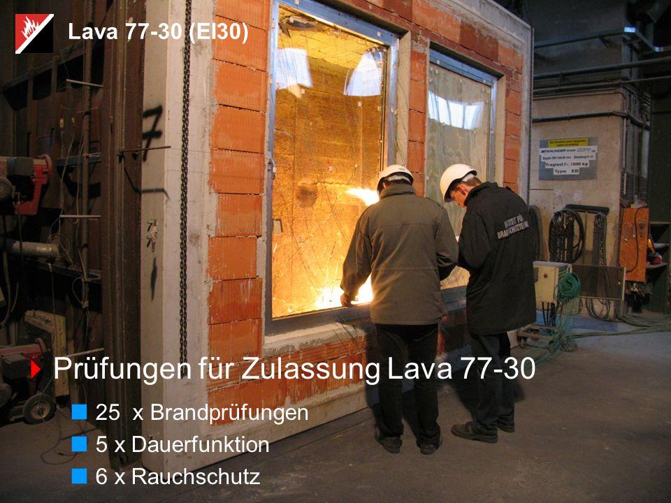 Lava 77-30 (EI30)  Prüfungen für Zulassung Lava 77-30  25 x Brandprüfungen  5 x Dauerfunktion  6 x Rauchschutz