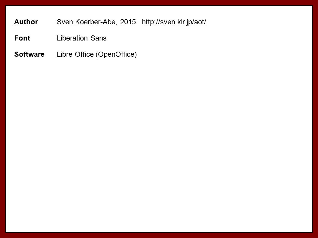 AuthorSven Koerber-Abe, 2015http://sven.kir.jp/aot/ FontLiberation Sans SoftwareLibre Office (OpenOffice)