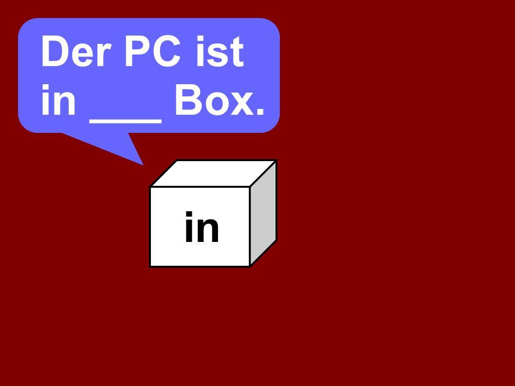 in Der PC ist in der Box.