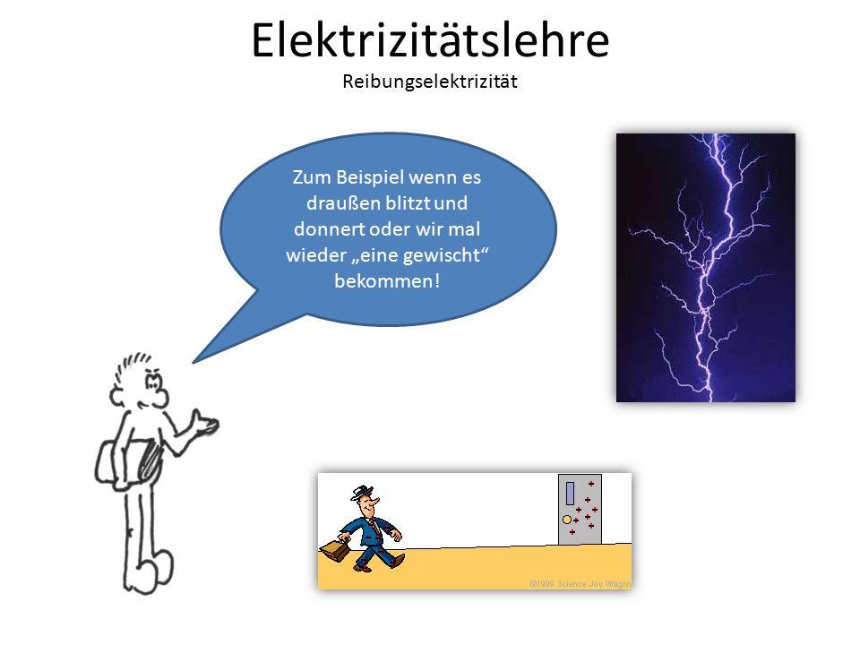 """Elektrizitätslehre Reibungselektrizität Zum Beispiel wenn es draußen blitzt und donnert oder wir mal wieder """"eine gewischt"""" bekommen!"""