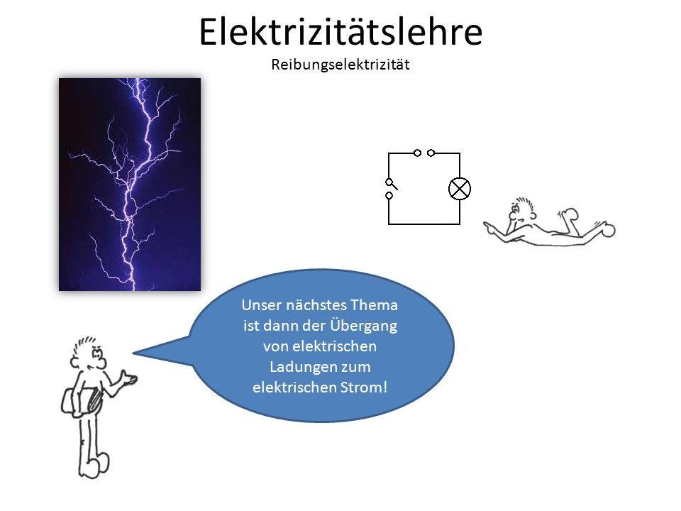 Elektrizitätslehre Reibungselektrizität Unser nächstes Thema ist dann der Übergang von elektrischen Ladungen zum elektrischen Strom!