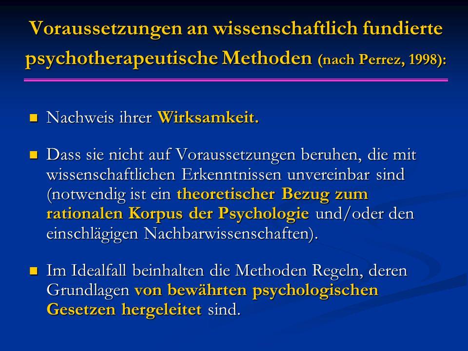 Voraussetzungen an wissenschaftlich fundierte psychotherapeutische Methoden (nach Perrez, 1998): Nachweis ihrer Wirksamkeit.