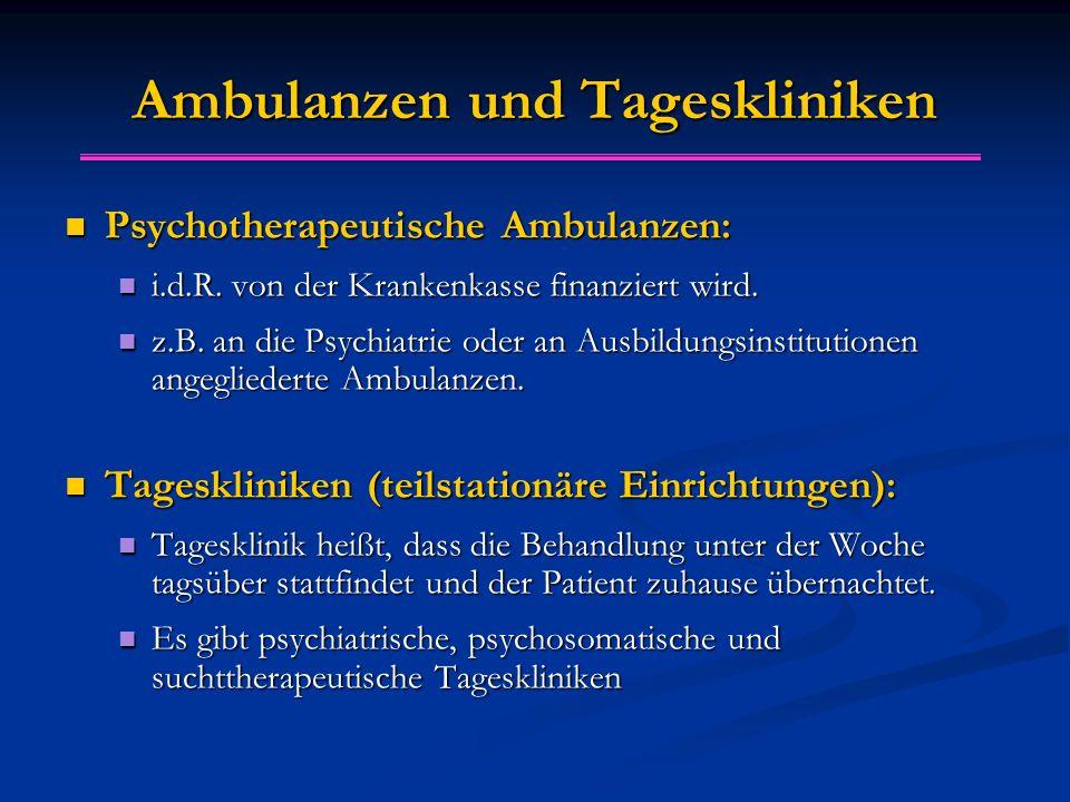 Ambulanzen und Tageskliniken Psychotherapeutische Ambulanzen: Psychotherapeutische Ambulanzen: i.d.R.
