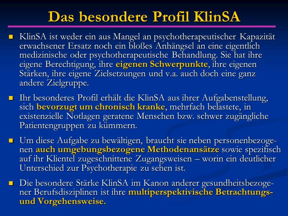 Das besondere Profil KlinSA KlinSA ist weder ein aus Mangel an psychotherapeutischer Kapazität erwachsener Ersatz noch ein bloßes Anhängsel an eine eigentlich medizinische oder psychotherapeutische Behandlung.