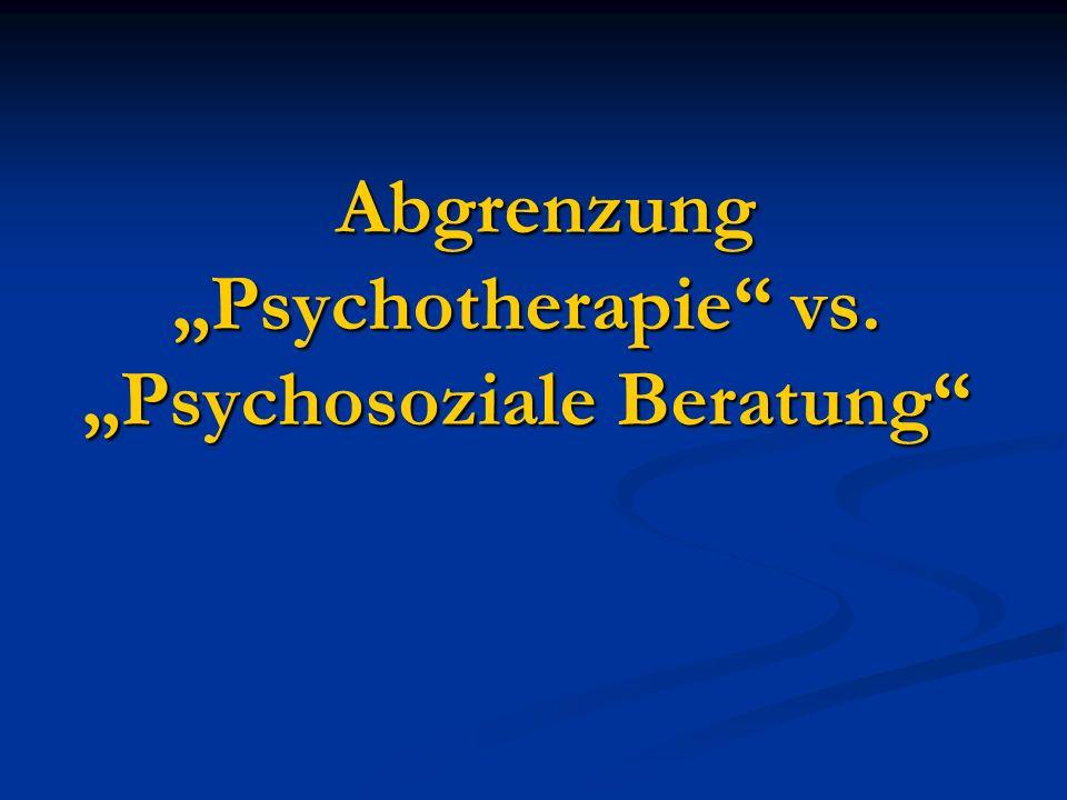 "Abgrenzung ""Psychotherapie vs. ""Psychosoziale Beratung Abgrenzung ""Psychotherapie vs."