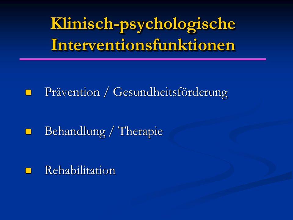 Klinisch-psychologische Interventionsfunktionen Prävention / Gesundheitsförderung Prävention / Gesundheitsförderung Behandlung / Therapie Behandlung / Therapie Rehabilitation Rehabilitation