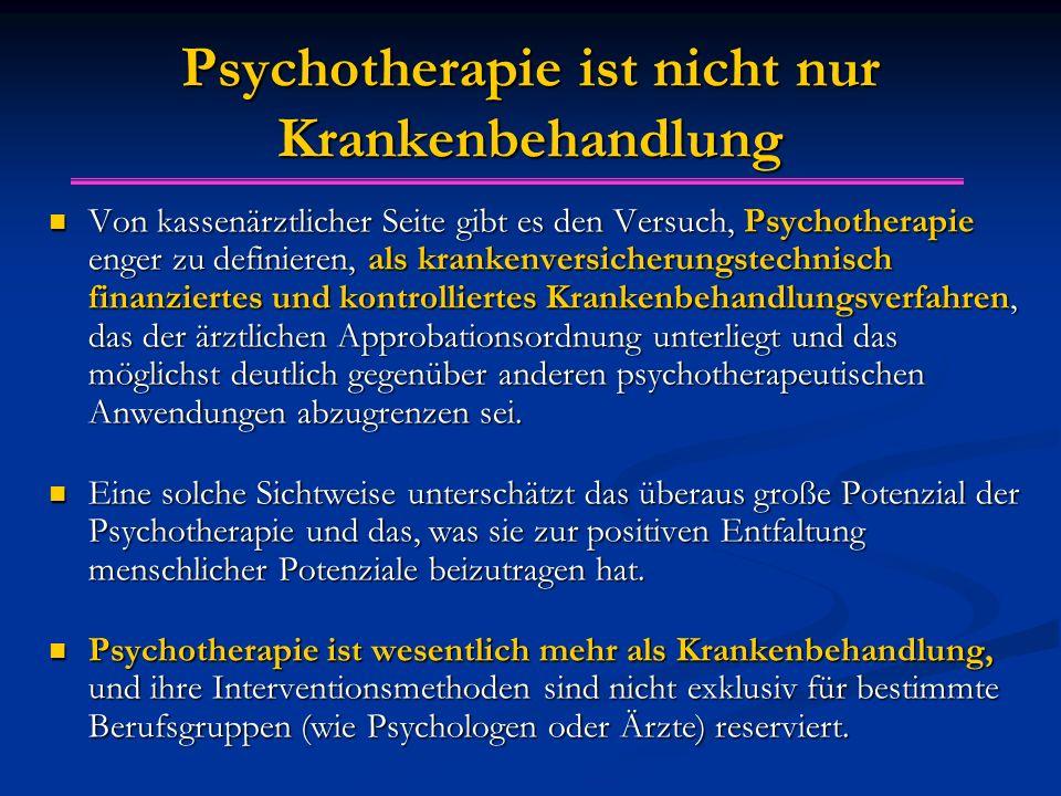 Psychotherapie ist nicht nur Krankenbehandlung Von kassenärztlicher Seite gibt es den Versuch, Psychotherapie enger zu definieren, als krankenversicherungstechnisch finanziertes und kontrolliertes Krankenbehandlungsverfahren, das der ärztlichen Approbationsordnung unterliegt und das möglichst deutlich gegenüber anderen psychotherapeutischen Anwendungen abzugrenzen sei.